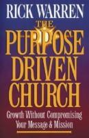 Purpose Driven Church - Growth Without Compromising Your Message And Mission